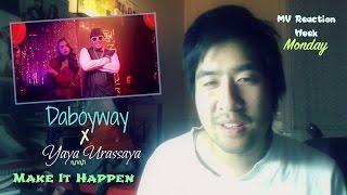 DaboyWay x Yaya (ญาญ่า) Urassaya - Make It Happen (MV Reaction Week - Monday)