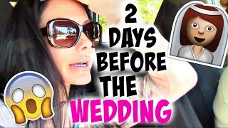 2 DAYS BEFORE MY WEDDING
