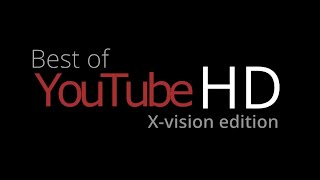 Best of YouTube - HD - X-vision