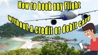 How to Buy Flights anywhere in the World without a credit card/debit card?