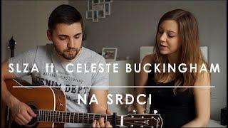 Slza ft. Celeste Buckingham - Na srdci (cover)