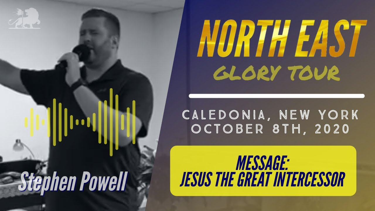 NORTHEAST GLORY TOUR | Stephen Powell | Message: Jesus the Great Intercessor