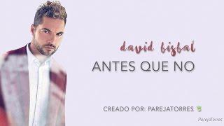 Antes Que No - David Bisbal (con letra) (2016)