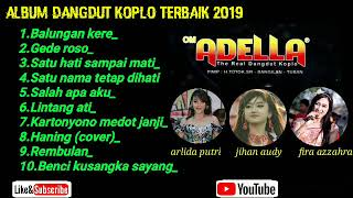 Download lagu FULL ALBUM OM ADELLA 2019 || balungan kere ||