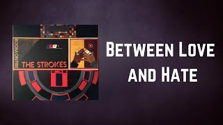 The Strokes - Between Love and Hate (Lyrics)