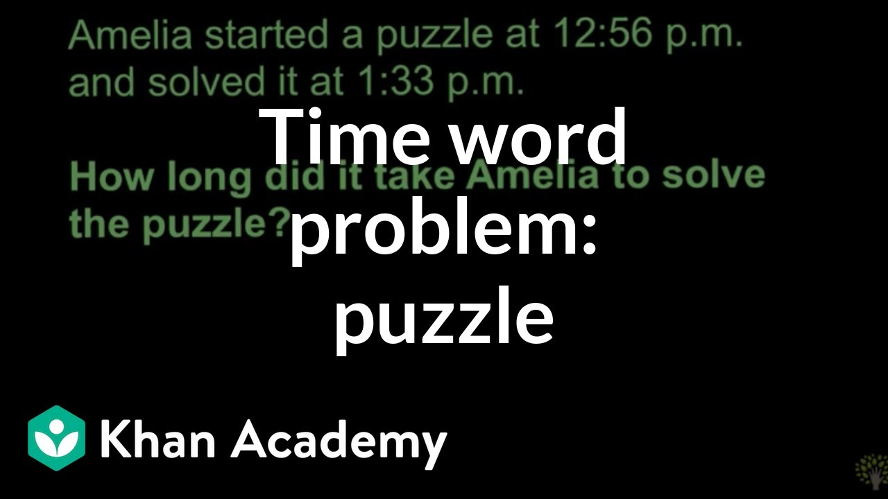 Time word problem: puzzle (video) | Time | Khan Academy