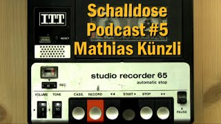 Schalldose Podcast # 5: Mathias Künzli (Teil 1)