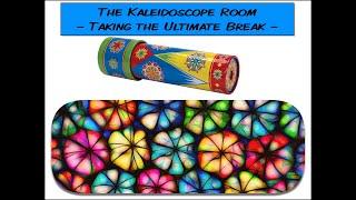 The Kaleidoscope Room - Taking the Ultimate Break