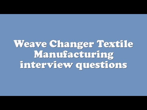 Weave Changer Textile Manufacturing interview questions