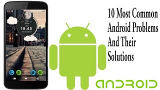 10 Most Common Android Problems And Their Solution