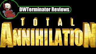 Classic Review - Total Annihilation (+ both expansions)