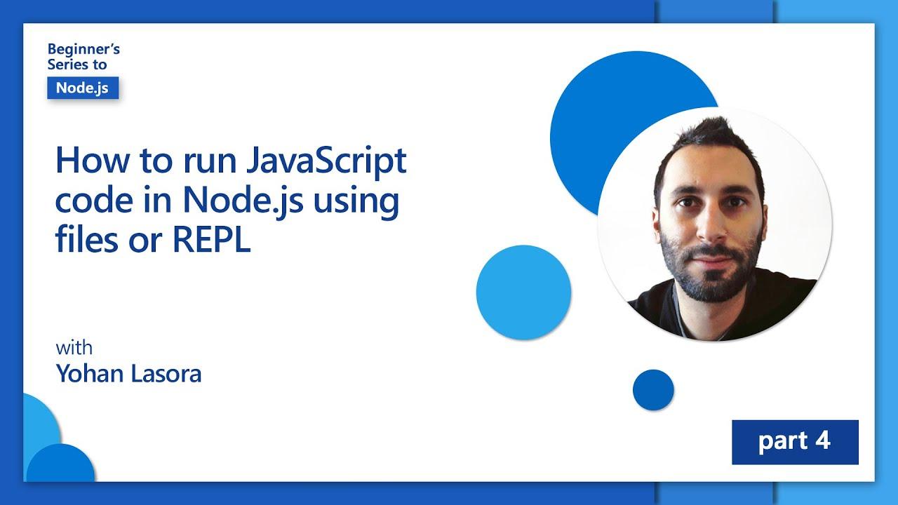 How to run JavaScript code in Node.js using files or REPL