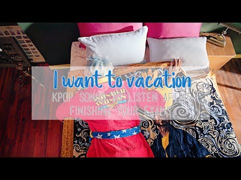 🍹 I want to vacation 🛫 kpop songs to listen after finishing your exams