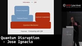 #HITBCyberWeek QUANTUM HIGHLIGHT - Quantum Disruption - Jose Ignacio