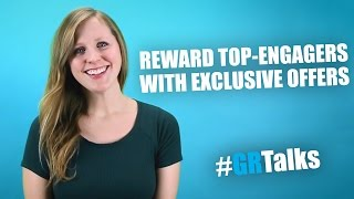 Reward top-engagers with exclusive offers | #GRTalks | #5