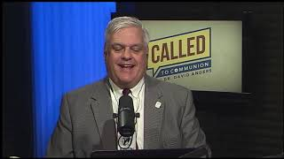Called to Communion with Dr. David Anders - 2019-08-17 - Called to Communion with Dr. David Anders