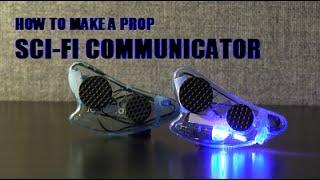 How to build a Prop Sci-Fi Communicator