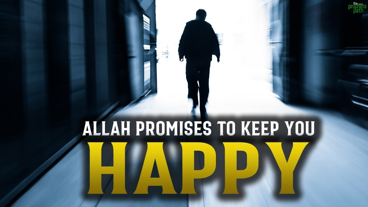 ALLAH PROMISES TO KEEP THIS PERSON HAPPY