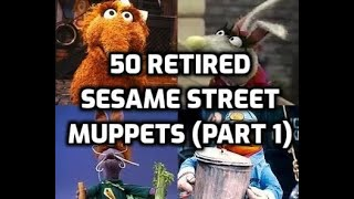 50 Retired Sesame Street Muppets (Part 1)