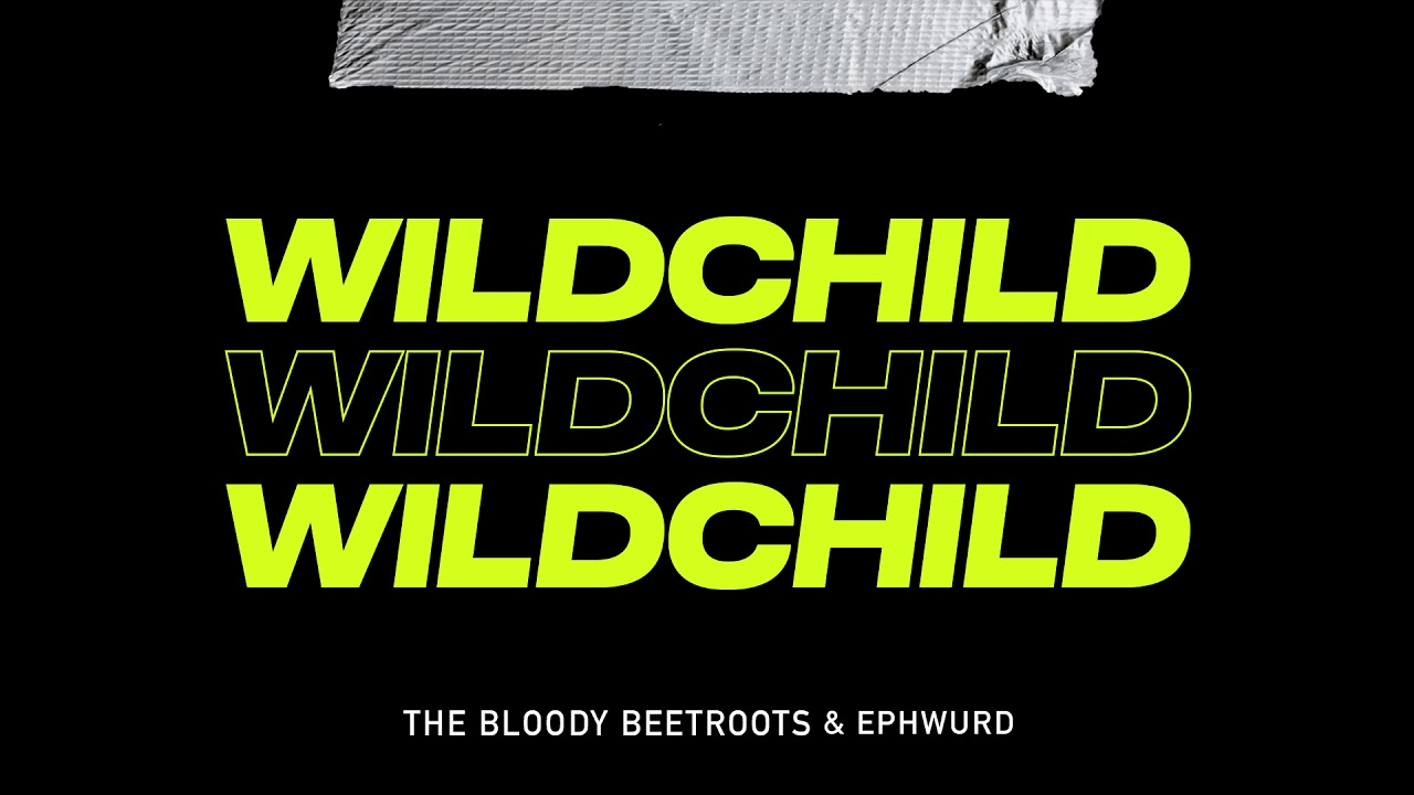 The Bloody Beetroots & Ephwurd - WILDCHILD