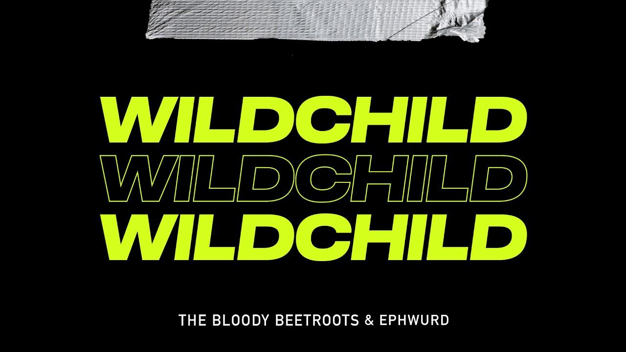 The Bloody Beetroots & Ephwurd - WILDCHILD