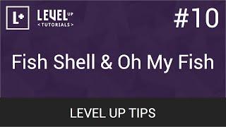 #10 - Fish Shell & Oh My Fish