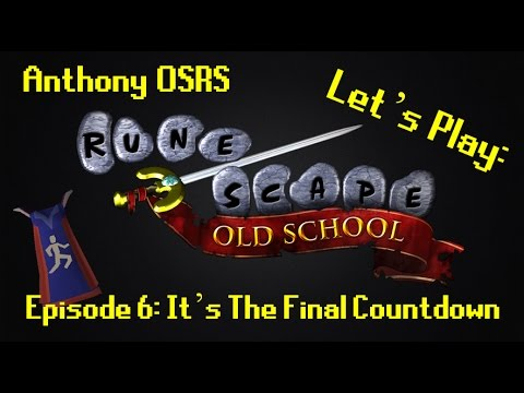 Let's Play RuneScape! (Old School) - Episode 6 - It's The Final Countdown!