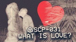 SCP-031 - What is Love? ❤️ : Object Class - Safe : Cognitohazard SCP