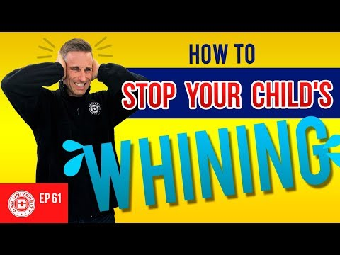 How To Stop Your Child's Whining Without Yelling | Dad University