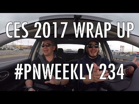 CES 2017 wrap up on the road from Las Vegas | #PNWeekly 234