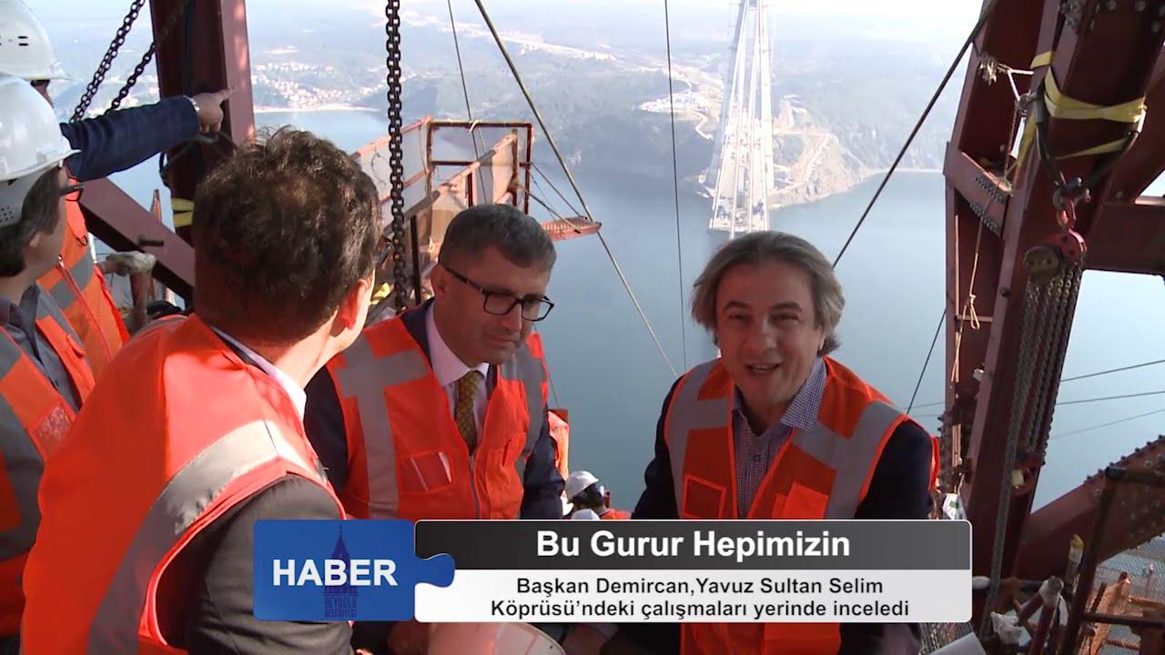 Başkan Demircan,Yavuz Sultan Selim Köprüsündeki çalışmaları yerinde inceledi