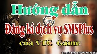 tutorial cf 2 0 cch đăng k dịch vụ smsplus của vtc game