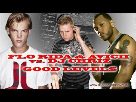 Flo Rida and Avicii vs DJ ChriZ - Good Levels