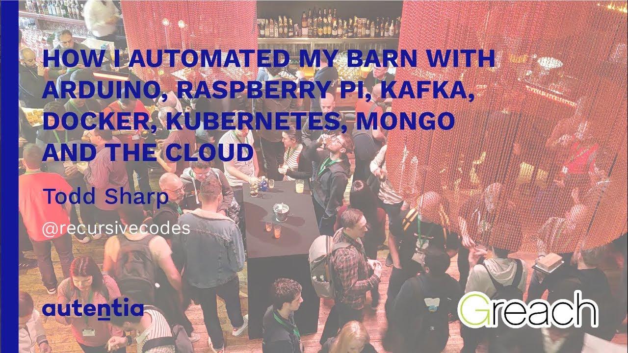 How I Automated My Barn with Arduino, Raspberry Pi, Kafka, Docker,  Kubernetes    - Todd Sharp