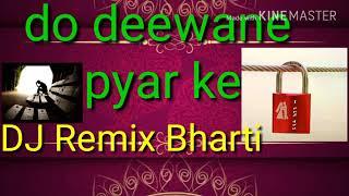 Do Deewane 💑Pyar Ke DJ  Remix Bharti