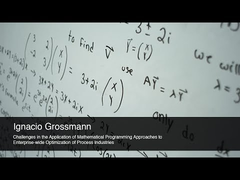 Ignacio Grossmann: Challenges in the Application of Mathematical Programming Approaches to