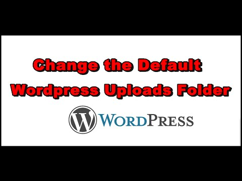 How to Change the Default Wordpress Uploads Folder