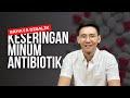BAHAYA Minum Antibiotik terlalu Sering | Sebelum Minum Tonton ini