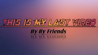 This is my last video.??