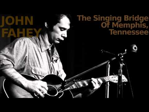 The Singing Bridge Of Memphis, Tennessee ~ John Fahey