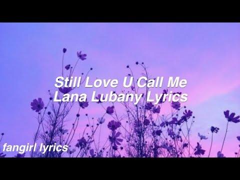 Still Love U Call Me || Lana Lubany Lyrics