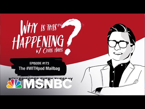 Chris Hayes Podcast: The #WITHpod Mailbag | Why Is This Happening? – Ep 173 | MSNBC