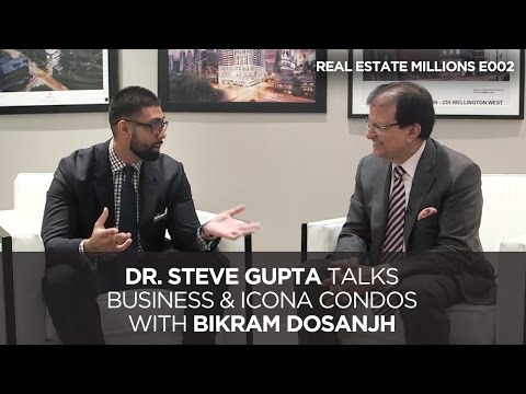 Dr. Steve Gupta Talks Business & Icona Condos with Bikram Dosanjh | REAL ESTATE MILLIONS E02
