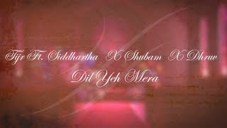 Download Hindi Video Songs - TIJR - Dil Yeh Mera (feat. Siddhartha x Shubham x Dhruv) (Official Lyric Video)