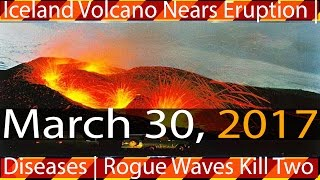 03/30/2017 | Volcano Nears Massive Eruption - Iceland | Disease Outbreak | Moreicelan