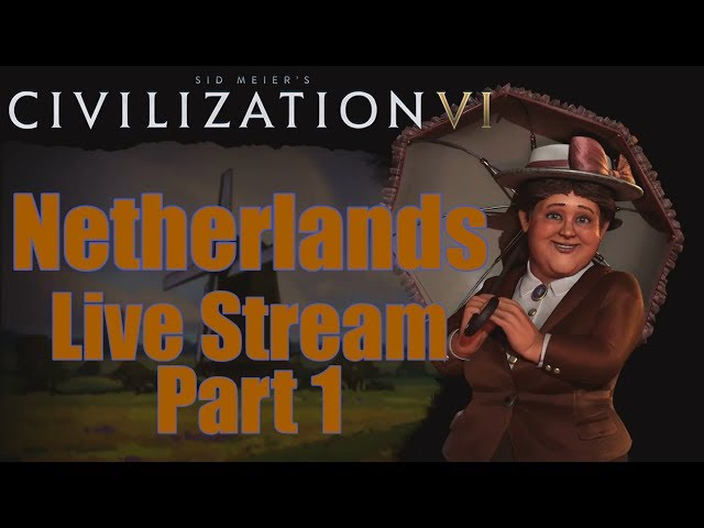 Civ 6 Livestream - Rise and Fall Expansion! - Netherlands (Deity)