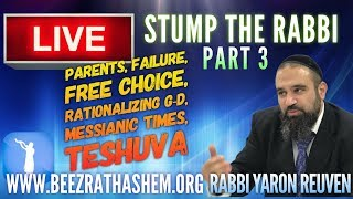STUMP THE RABBI (3) Parents, Failure, Free Choice, Rationalizing God, Messianic Times, TeShuva