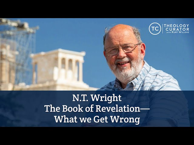 N.T. Wright: The book of Revelation & what we get wrong