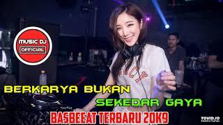 DJ BERKARYA BUKAN SEKEDAR GAYA || BASSBEAT TERBARU 2019 || MANTAP LAHH