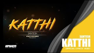 Katthi - Santesh // Official Lyrics Video 2017